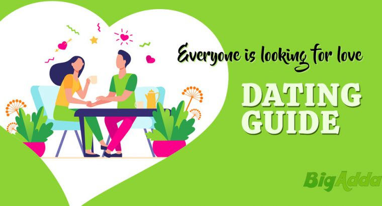 Everyone is looking for love: a dating guide